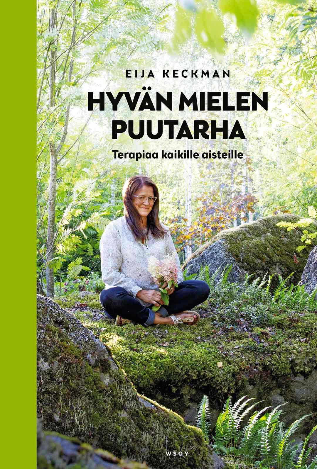 Eija Keckman: Hyvän mielen puutarha Terapiaa kaikille aisteille