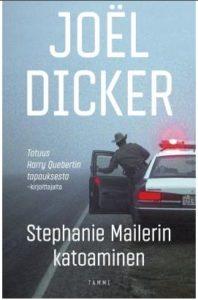 Kirja: Stephanie Mailerin katoaminen Kirjoittaja: Joël Dicker Kustantaja: Tammi